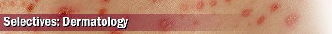 Selectives: Dermatology