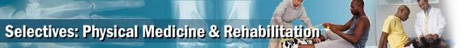 Selectives: Physical Medicine & Rehabilitation