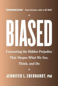 """Biased: Uncovering the Hidden Prejudice that Shapes What We See"" by Jennifer L. Eberhardt, PhD"