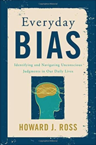 """Everyday Bias: Identifying and Navigating Unconscious Judgements in Our Daily Lives"" by Howard J. Ross"