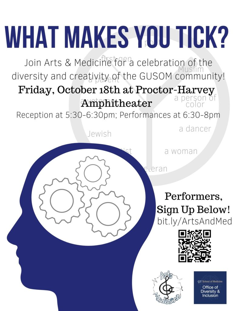 """A flyer titled """"What makes you tick?"""" Text (against a white background) - Join Arts and Medicine for a celebration of the diversity and creativity of the GUSOM community! Friday, October 18th at the Proctor Harvey Amphitheater Reception at 5:30 - 6:30 pm; Performances at 6:30 - 8 pm."""
