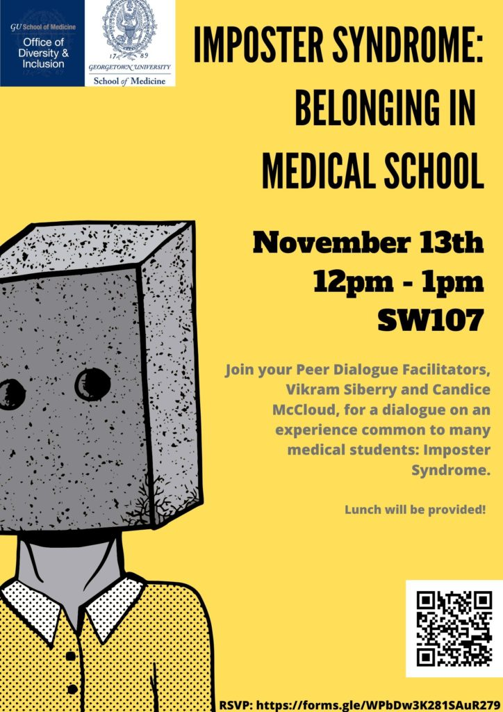 Flyer of a dialogue held on November 13, 2019.  Title (against a mustard yellow background): Imposter Syndrome: Belonging in Medical School Text against a mustard yellow background: November 13th 12 pm - 1 pm SW 107 Join your Peer Dialogue Facilitators, Vikram Siberry and Candice McCloud, for a dialogue on an experience common to many medical students: imposter syndrome. Lunch will be provided.