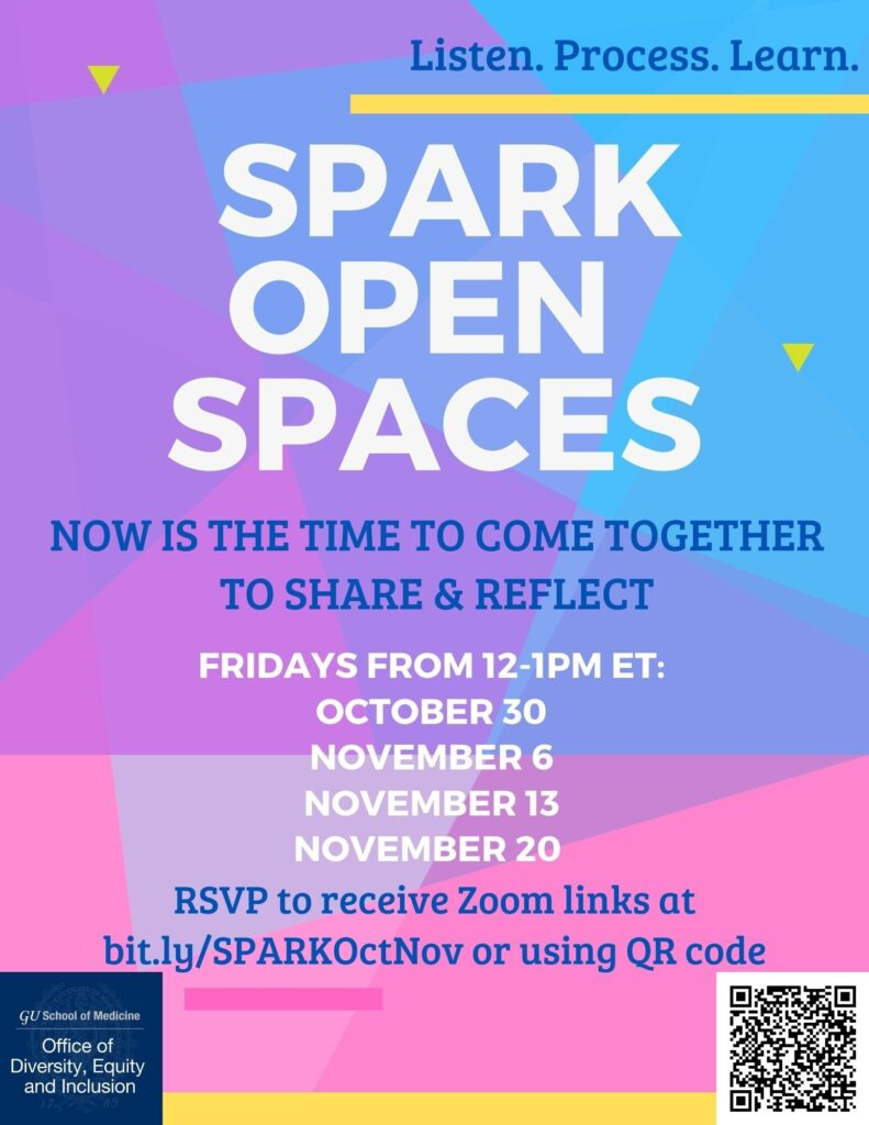 Listen. Process. Learn. Spark Open Spaces: Now is the time to come together to share & reflect. Fridays from 12-1 pm ET: October 30, November 6, November 13, November 20, RSVP to receive Zoom links at bit.ly/SPARKOctNov or using QR code